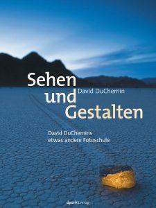 Kapiteleinstieg. Sehen und Gestalten.David duChemin. dpunkt.verlag, Heidelberg, 2014